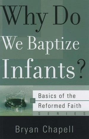 9781596380585-BRF Why Do We Baptize Infants-Chapell, Bryan