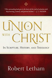 9781596380639-Union with Christ: In Scripture, History, and Theology-Letham, Robert