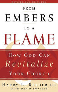 9781596380714-From Embers to a Flame: How God Can Revitalize Your Church-Reeder III, Harry L.; Swavely, David