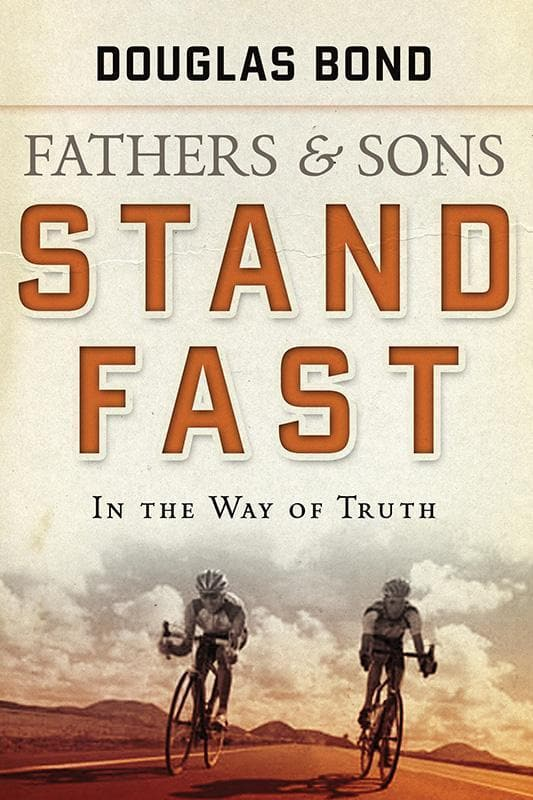 9781596380769-Stand Fast in the Way of Truth: Fathers and Sons, Volume 1-Bond, Douglas