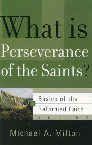 9781596380943-BRF What is Perseverance of the Saints-Milton, Michael A.