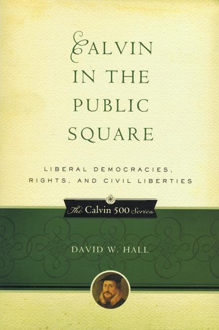 9781596380998-Calvin in the Public Square: Liberal Democracies, Rights, and Civil Liberties-Hall, David W.