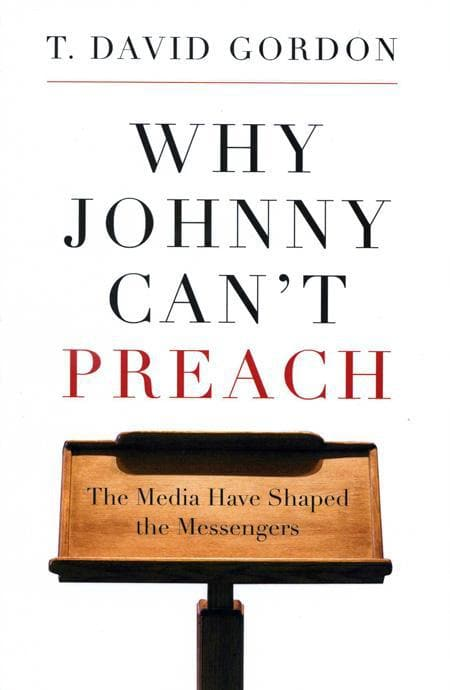9781596381162-Why Johnny Can't Preach: The Media Have Shaped the Messengers-Gordon, T. David