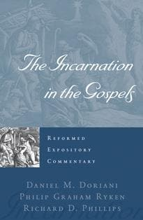REC The Incarnation in the Gospels by Phillips, Richard D; Ryken, Philip Graham; Doriani, Daniel M (9781596381407) Reformers Bookshop