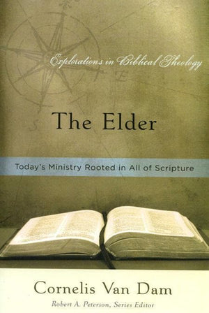 9781596381414-Elder, The: Today's Ministry Rooted in All of Scripture-Dam, Cornelis Van