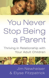 9781596381742-You Never Stop Being a Parent: Thriving in Relationship with Your Adult Children-Newheiser, Jim; Fitzpatrick, Elyse