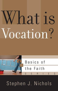 9781596381773-BRF What is Vocation-Nichols, Stephen J.