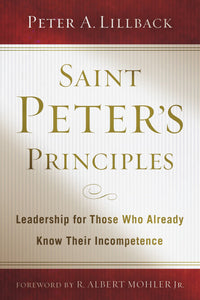Saint Peter's Principles: Leadership for Those Who Already Know Their Incompetence