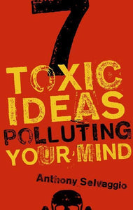 9781596381964-7 Toxic Ideas Polluting Your Mind-Selvaggio, Anthony T.