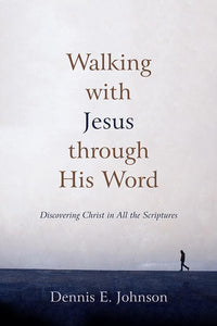 9781596382206-Walking with Jesus through His Word: Discovering Christ in All the Scriptures-Johnson, Dennis E.