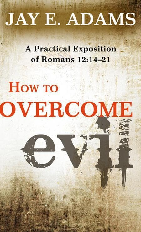 9781596382220-How to Overcome Evil: A Practical Exposition of Romans 12: 14-21-Adams, Jay E.
