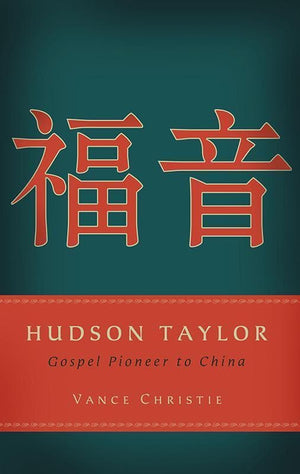 9781596382367-Hudson Taylor: Gospel Pioneer to China-Christie, Vance