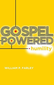 9781596382404-Gospel-Powered Humility-Farley, William P.