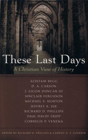 9781596382510-These Last Days: A Christian View of History-Phillips, Richard D.; Fluhrer, Gabriel N.E.