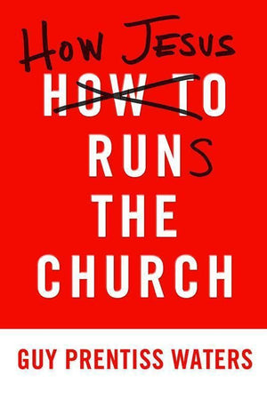 9781596382527-How Jesus Runs the Church-Waters, Guy Prentiss