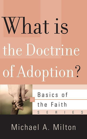 9781596383913-BRF What Is the Doctrine of Adoption-Milton, Michael A.
