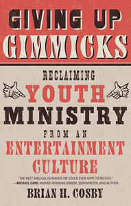 9781596383944-Giving Up Gimmicks: Reclaiming Youth Ministry from an Entertainment Culture-Cosby, Brian H.