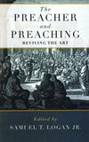 9781596383968-Preacher and Preaching, The: Reviving the Art-Logan Jr., Samuel T.