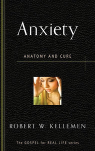 9781596384187-GRL Anxiety: Anatomy and Cure-Kellemen, Robert W.