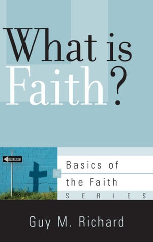9781596384309-BRF What Is Faith-Richard, Guy M.