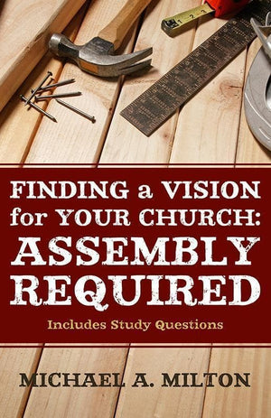 9781596384385-Finding a Vision for Your Church: Assembly Required-Milton, Michael A.