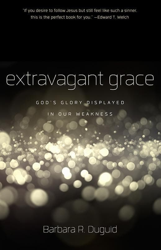 9781596384491-Extravagant Grace: God's Glory Displayed in Our Weakness-Duguid, Barbara R.