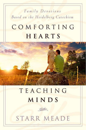 9781596384651-Comforting Hearts, Teaching Minds: Family Devotions Based on the Heidelberg Catechism-Meade, Starr