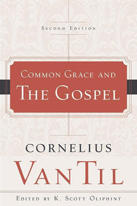9781596385832-Common Grace and the Gospel, Second Edition-Van Til, Cornelius; Oliphint, K. Scott