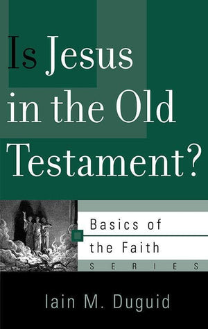 9781596386341-BRF Is Jesus in the Old Testament-Duguid, Iain M.