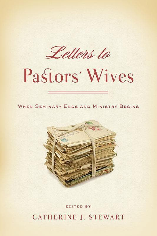 9781596387003-Letters to Pastors' Wives: When Seminary Ends and Ministry Begins-Stewart, Catherine J. (Editor)