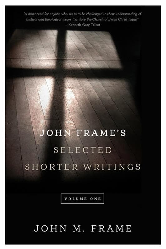 9781596387317-John Frame's Selected Shorter Writings, Volume 1-Frame, John M.