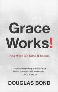 9781596387430-Grace Works: And Ways We Think It Doesn't-Bond, Douglas