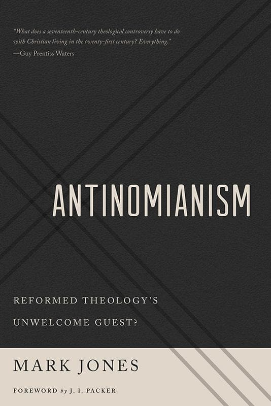 9781596388154-Antinomianism: Reformed Theology's Unwelcome Guest-Jones, Mark
