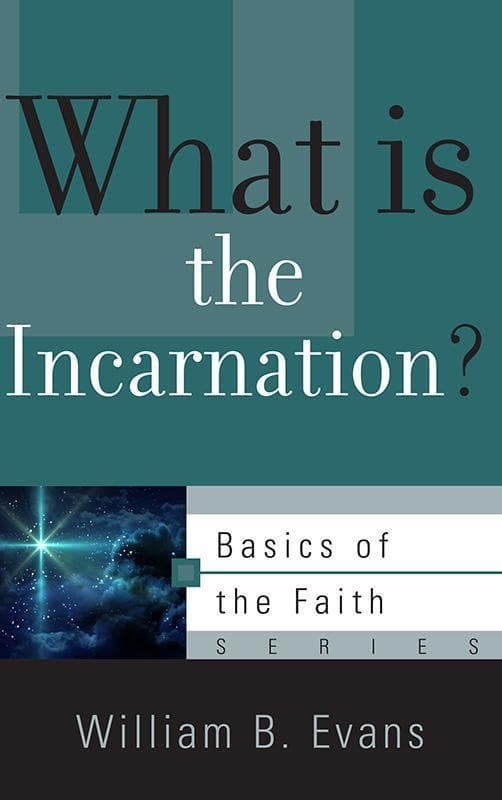 9781596388291-BRF What Is the Incarnation-Evans, William B.