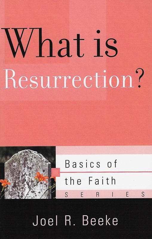 9781596389359-BRF What Is Resurrection-Beeke, Joel R.