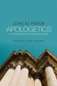 9781596389380-Apologetics: A Justification of Christian Belief-Frame, John M.; Torres, Joseph E.
