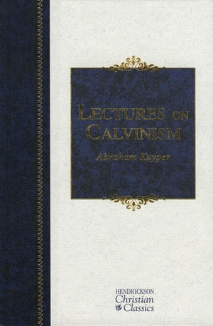 9781598562989-Lectures on Calvinism: The Stone Lectures of 1898-Kuyper, Abraham