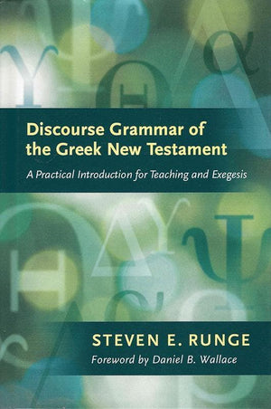 9781598565836-Discourse Grammar of the Greek New Testament: A Practical Introduction for Teaching and Exegesis-Runge, Steven E.