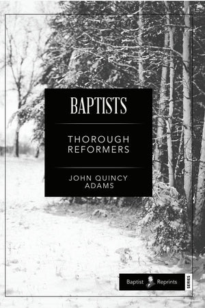 Baptists: Thorough Reformers by Adams, John (9781599255040) Reformers Bookshop