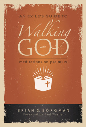 An Exile's Guide to Walking with God: Meditations on Psalm 119 by Borgman, Brian (9781599256078) Reformers Bookshop