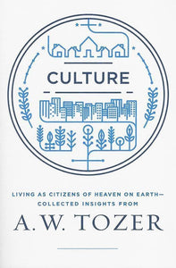 9781600668012-Culture: Living as Citizens of Heaven on Earth-Tozer, A. W.