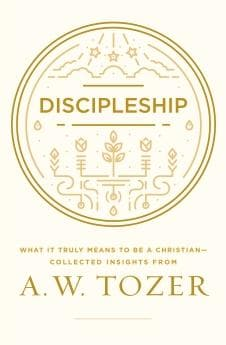 Discipleship: What It Truly Means to Be a Christian - Collected Insights from A W Tozer