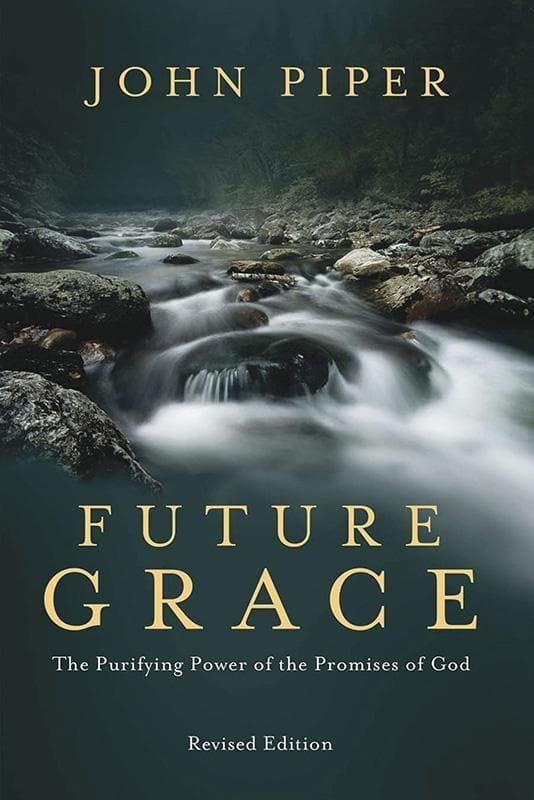 9781601424297-Future Grace: The Purifying Power of the Promises of God (Revised Edition)-Piper, John