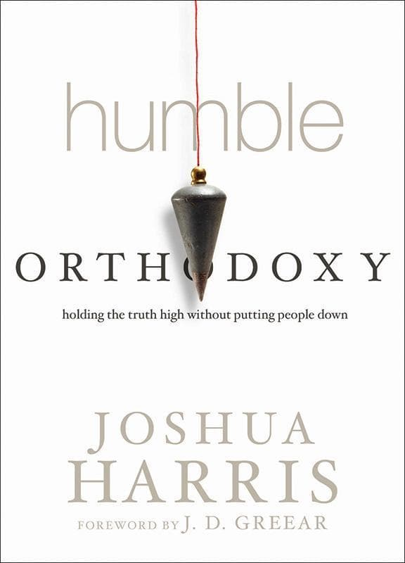 9781601424754-Humble Orthodoxy: Holding the Truth High without Putting People Down-Harris, Joshua