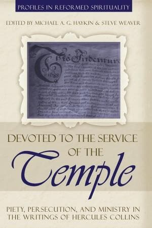 Devoted to His Service of the Temple: Piety, Persecution and Ministry in the Writings of Hercules Collins