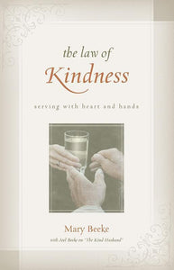 9781601780294-Law of Kindness, The: Serving with Heart and Hands-Beeke, Mary