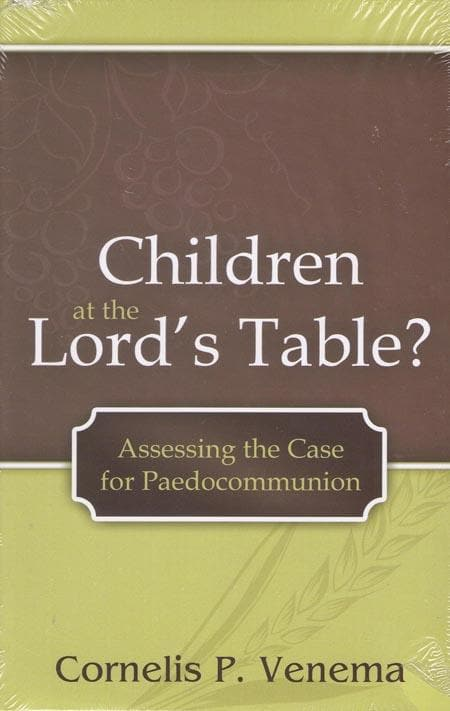 9781601780591-Children at the Lord's Table Assessing the Case for Paedocommunion-Venema, Cornelis P.