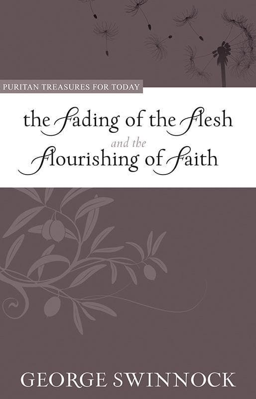 9781601780720-PTFT Fading of the Flesh and The Flourishing of Faith, The-Swinnock, George