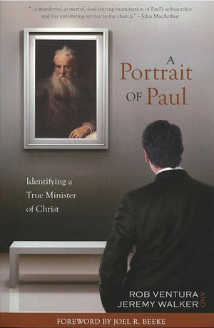 9781601780904-Portrait of Paul, A: Identifying a True Minister of Christ -Ventura, Rob; Walker, Jeremy