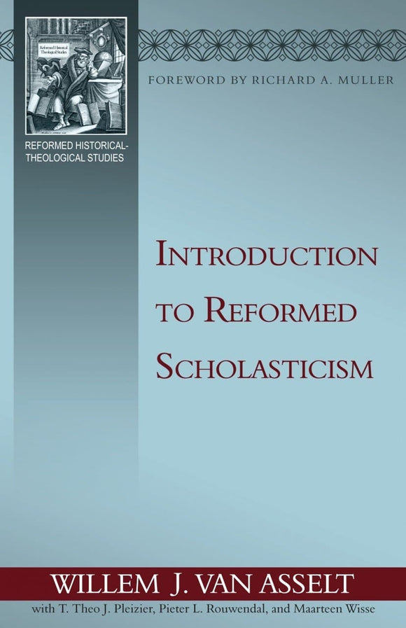 Introduction to Reformed Scholasticism - Reformed Historical Theological Studies